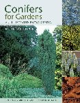 CONIFERS FOR GARDENS. AN ILLUSTRATED ENCYCLOPEDIA. 2007. Richard L. Bitner. Timber Press