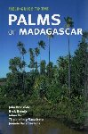 Field Guide to the Palms of Madagascar. 2006. John Dransfield, Henk Beentje et al. Kew