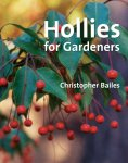 HOLLIES FOR GARDENERS. Christopher Bailes (2006) Timber Press