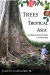 Trees of tropical Asia (2010) James V. LaFrankie.Black Trees Publ.
