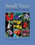 SMALL TREES FOR THE TROPICAL LANDSCAPE. F.D.Rauch & P.R.Weissich (12009) Univ. Hawaii Press