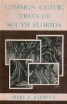 COMMON EXOTIC TREES OF SOUTH FLORIDA. M.F. Barrett (1956) University of Florida Press