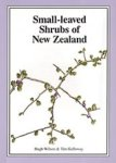 SMALL-LEAVED SHRUBS OF NEW ZEALAND. H.Wilson & T. Galloway (1993) Manuka Press
