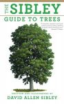 THE SIBLEY GUIDE TO TREES. David Allen Sibley (2009) Alfred A. Knopf